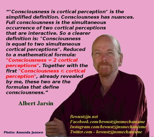 "consciousness - Het bewustzijnsmechanisme ontdekt - Albert Jarsin - ""Consciousness = 2 cortical perceptions"" + ""Consciousness ⊂ cortical perception"""